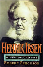 Henrik Ibsen A New Biography